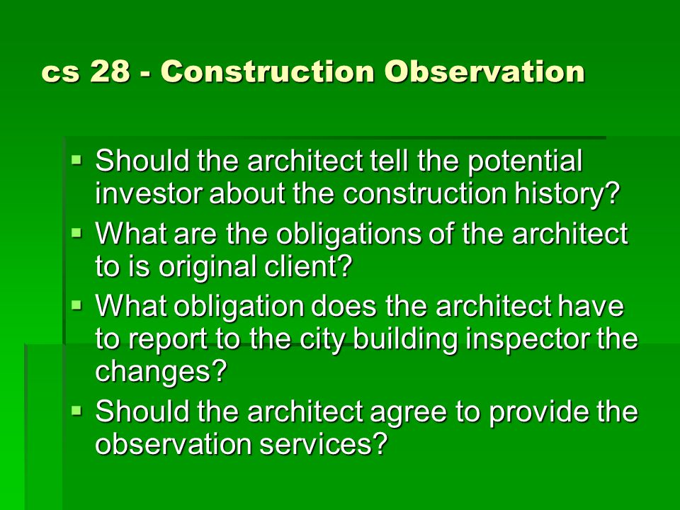 cs 28 - Construction Observation  Should the architect tell the potential investor about the construction history.