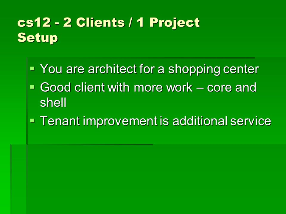 cs12 - 2 Clients / 1 Project  Do you tell the shell-and-core work client that you are obligaed to pursue the application for the tenant client and risk losing this client.