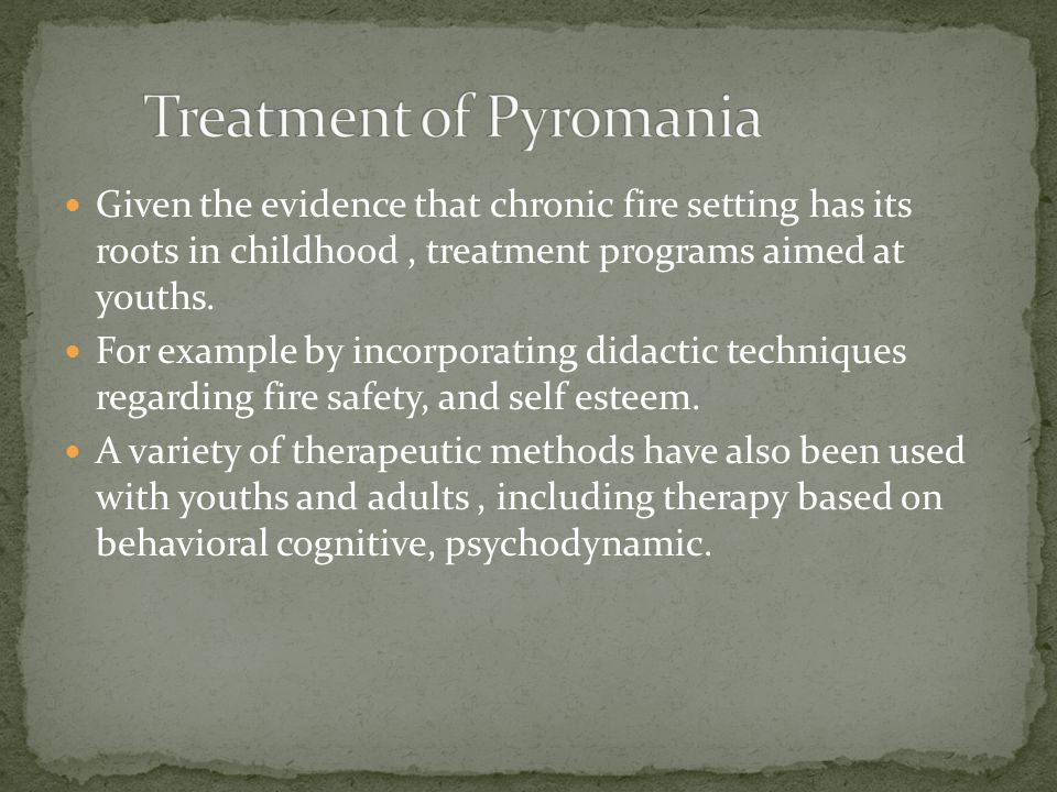 Given the evidence that chronic fire setting has its roots in childhood, treatment programs aimed at youths.