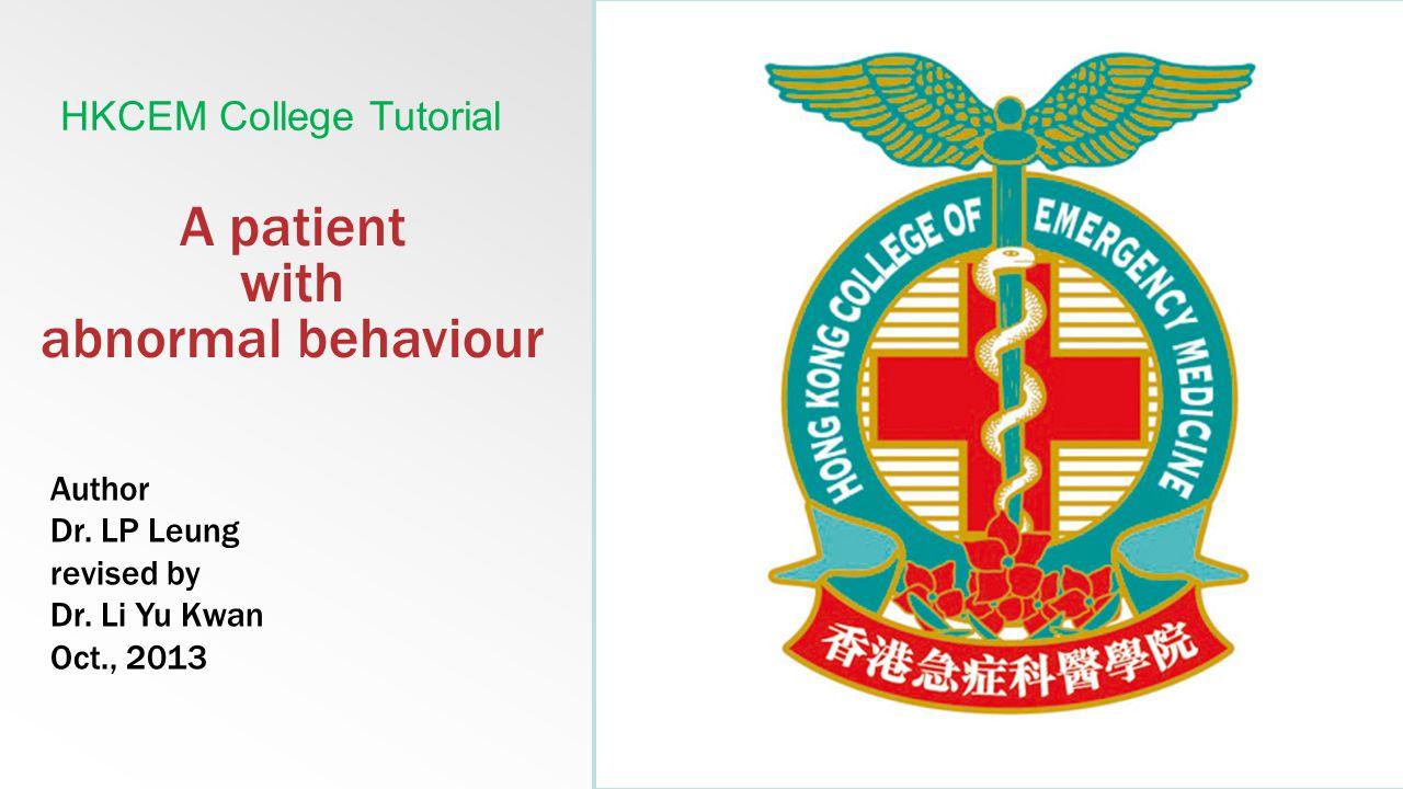 A patient with abnormal behaviour HKCEM College Tutorial Author Dr.