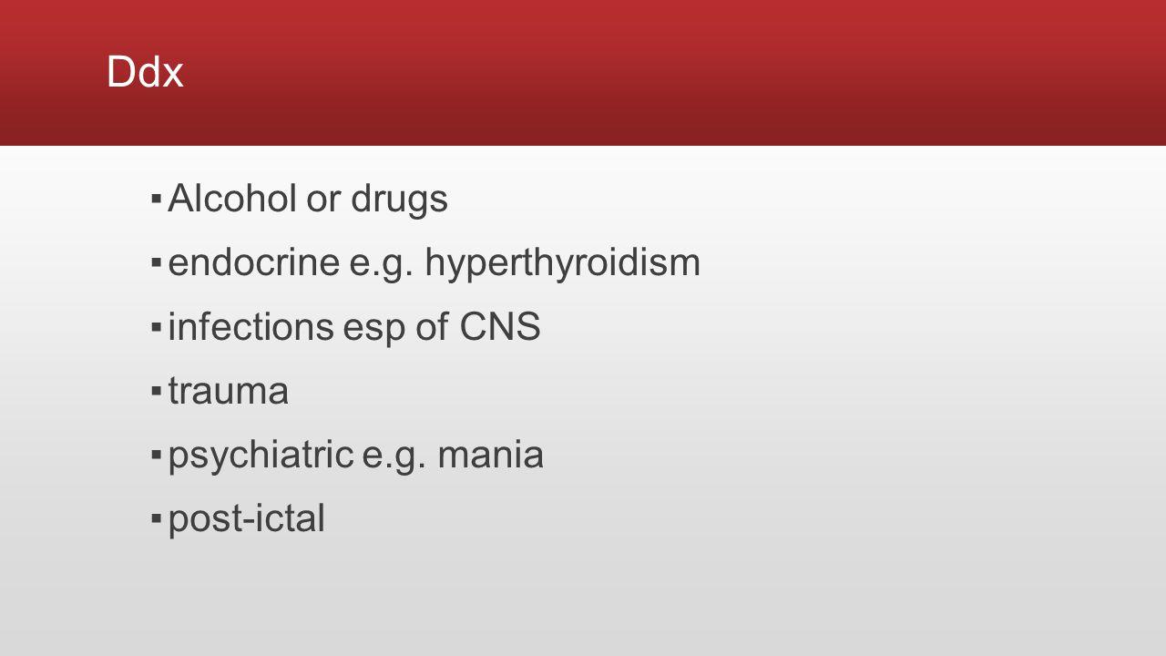 Ddx ▪Alcohol or drugs ▪endocrine e.g.