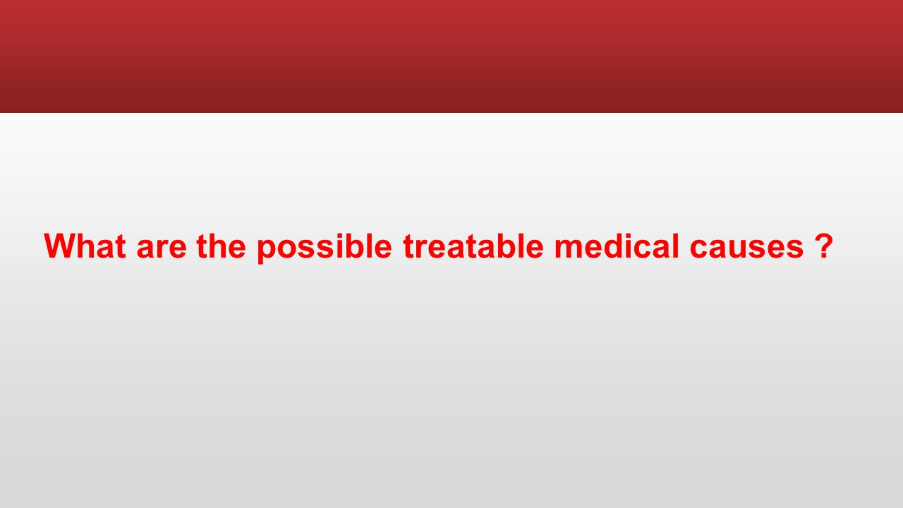 What are the possible treatable medical causes