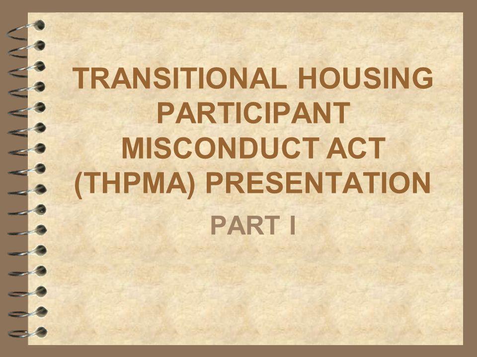 TRANSITIONAL HOUSING PARTICIPANT MISCONDUCT ACT (THPMA) PRESENTATION PART I