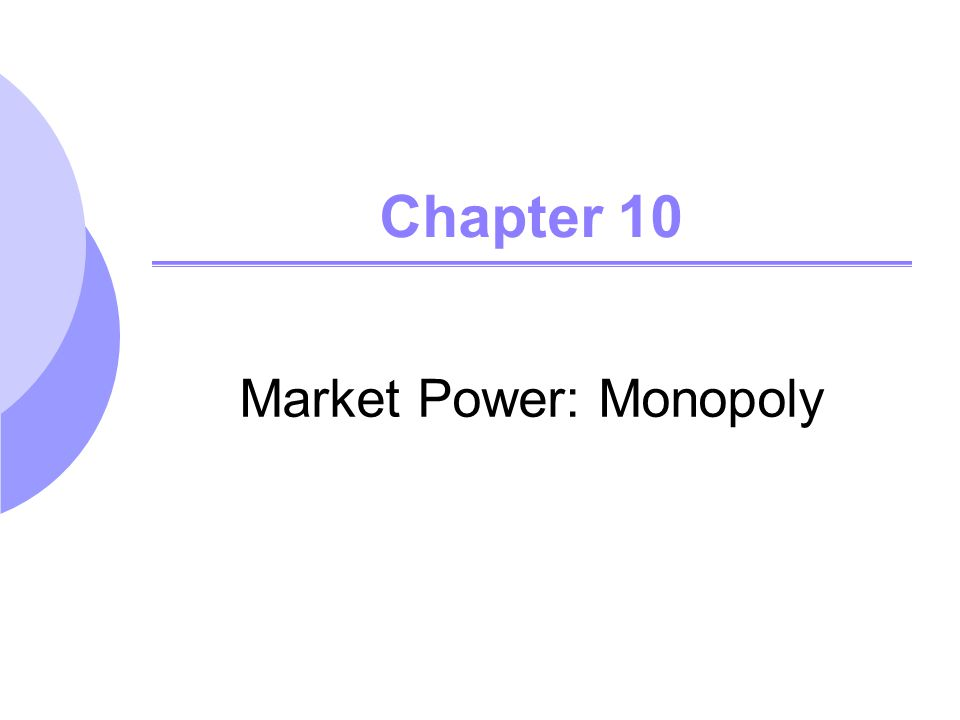 Chapter 10 Market Power: Monopoly
