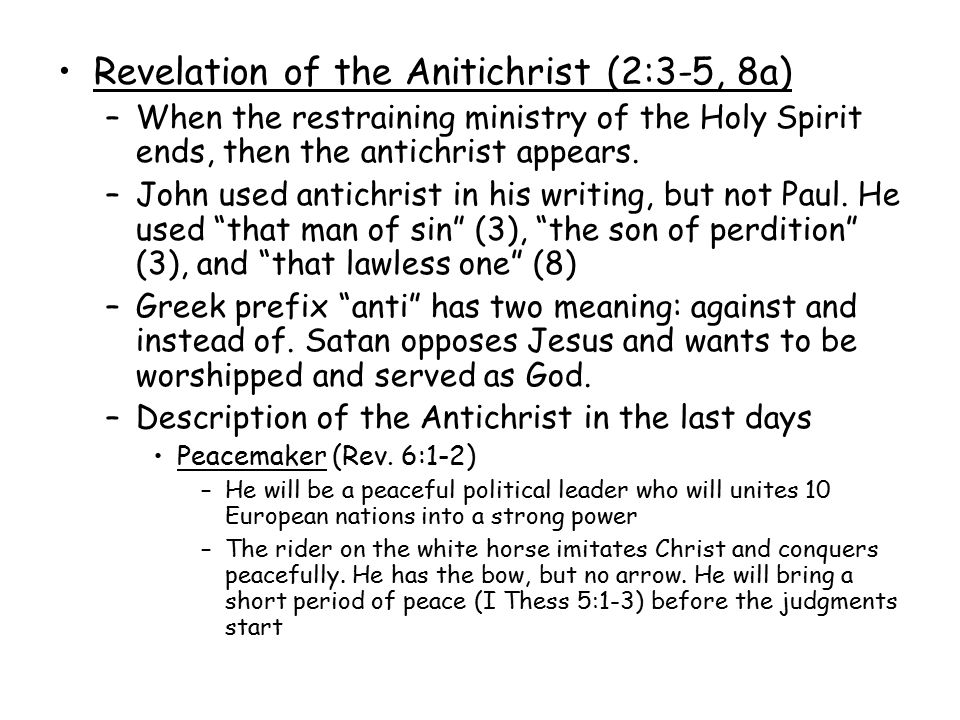 Revelation of the Anitichrist (2:3-5, 8a) –When the restraining ministry of the Holy Spirit ends, then the antichrist appears.