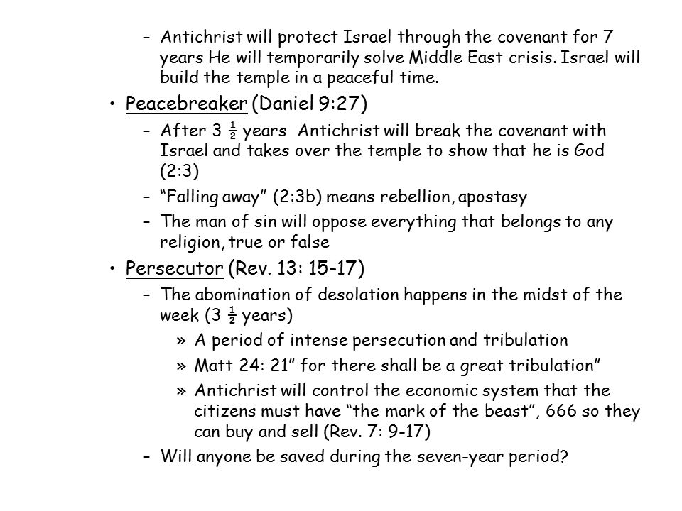 –Antichrist will protect Israel through the covenant for 7 years He will temporarily solve Middle East crisis. Israel will build the temple in a peace
