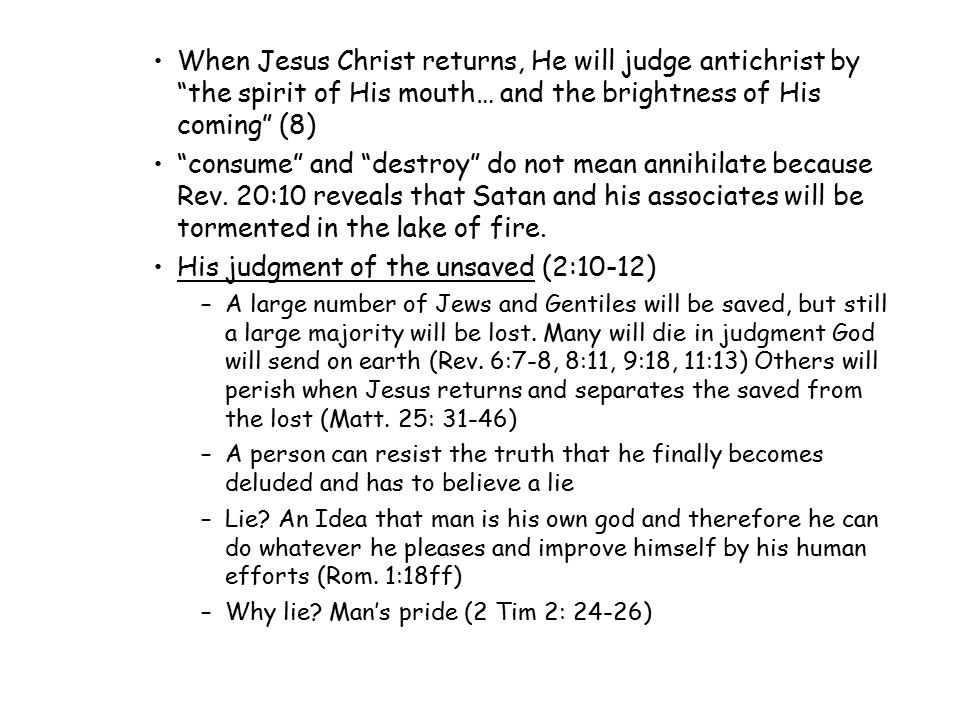 "When Jesus Christ returns, He will judge antichrist by ""the spirit of His mouth… and the brightness of His coming"" (8) ""consume"" and ""destroy"" do not"