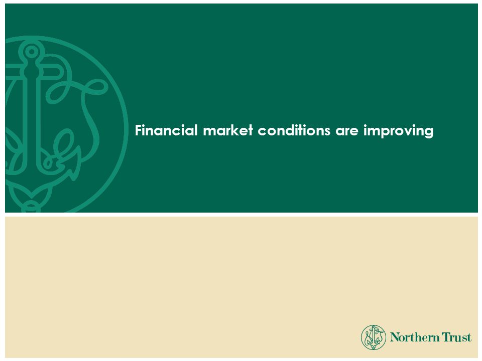 Financial market conditions are improving