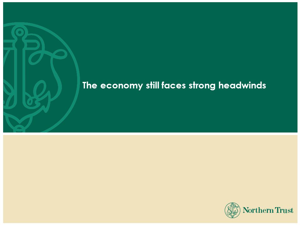 The economy still faces strong headwinds
