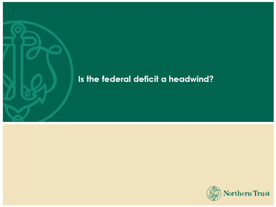Is the federal deficit a headwind?
