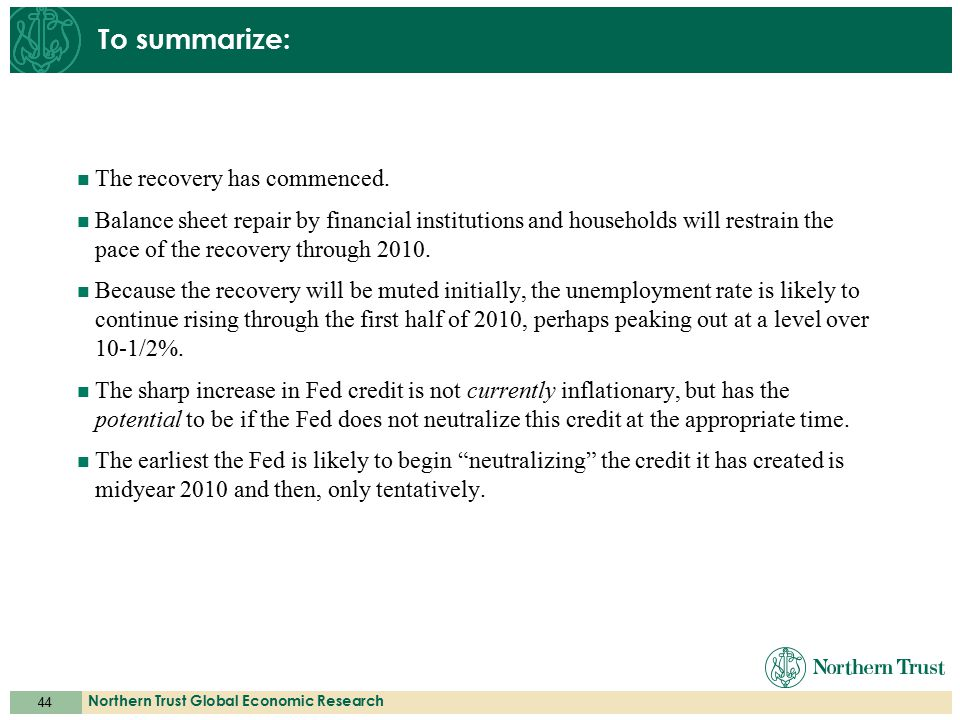 44 Northern Trust Global Economic Research To summarize: The recovery has commenced.