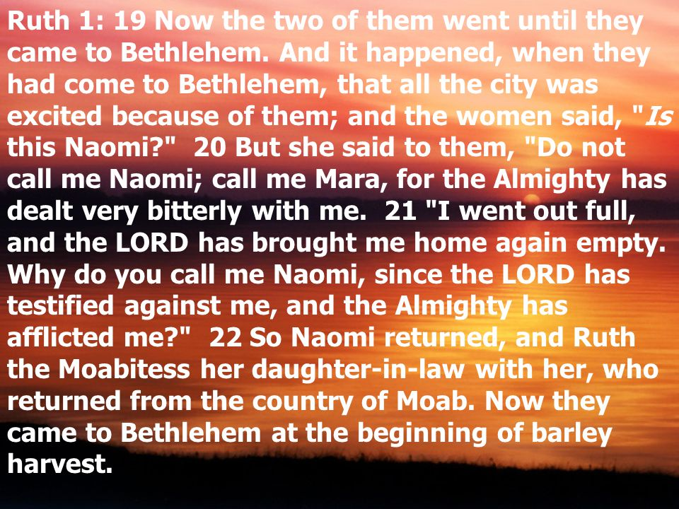 Ruth 2:1 There was a relative of Naomi s husband, a man of great wealth, of the family of Elimelech.