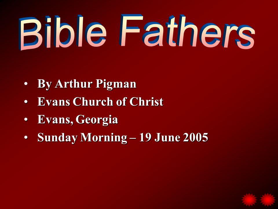 By Arthur Pigman Evans Church of Christ Evans Church of Christ Evans, Georgia Evans, Georgia Sunday Morning – 19 June 2005 Sunday Morning – 19 June 2005