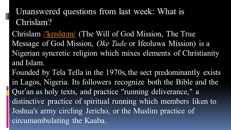 Chrislam / ˈ kr ɪ sl ɑː m/ (The Will of God Mission, The True Message of God Mission, Oke Tude or Ifeoluwa Mission) is a Nigerian syncretic religion w