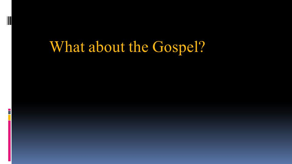 What about the Gospel?