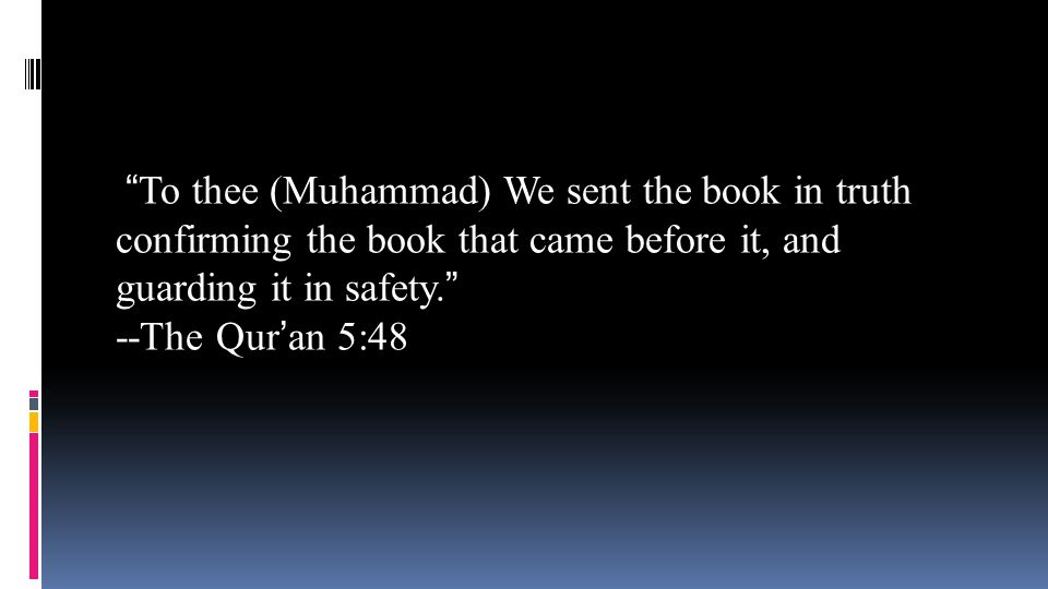 """To thee (Muhammad) We sent the book in truth confirming the book that came before it, and guarding it in safety."" --The Qur'an 5:48"