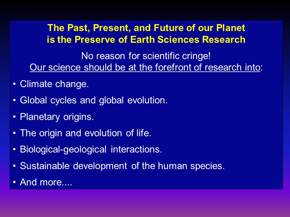 The Past, Present, and Future of our Planet is the Preserve of Earth Sciences Research No reason for scientific cringe! Our science should be at the f
