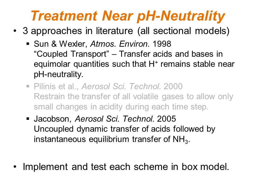 Treatment Near pH-Neutrality 3 approaches in literature (all sectional models)  Sun & Wexler, Atmos.