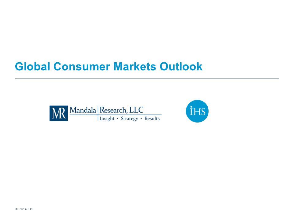 © 2014 IHS Global Consumer Markets Outlook