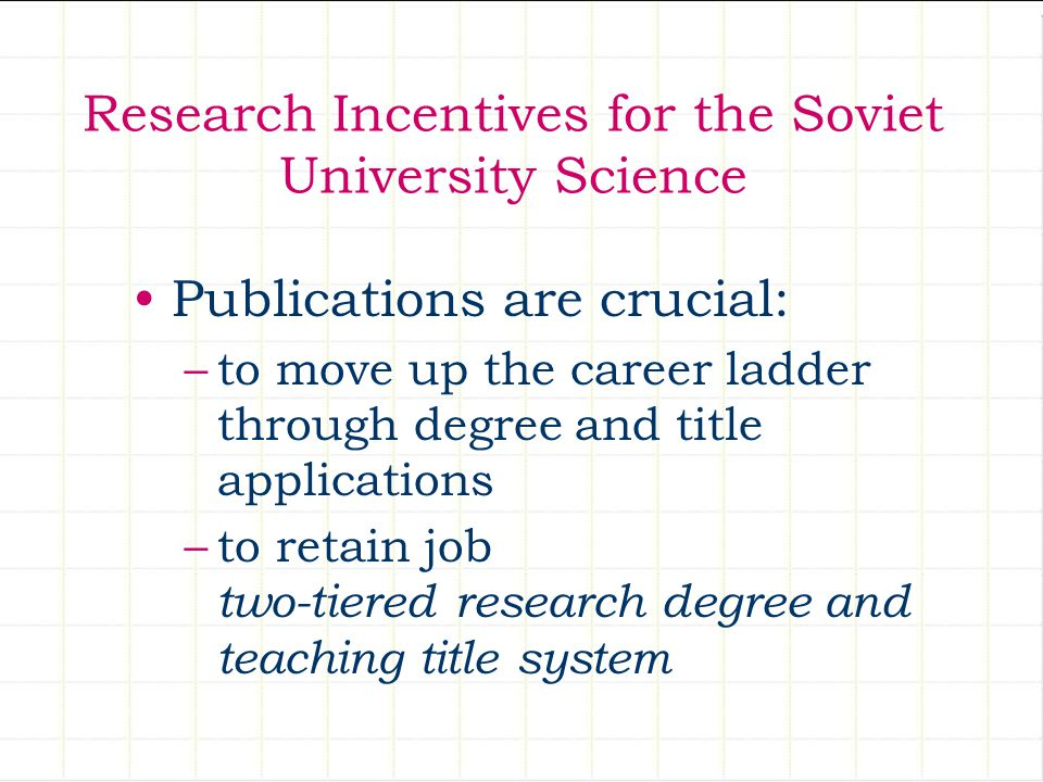 Research Incentives for the Soviet University Science Publications are crucial: –to move up the career ladder through degree and title applications –t