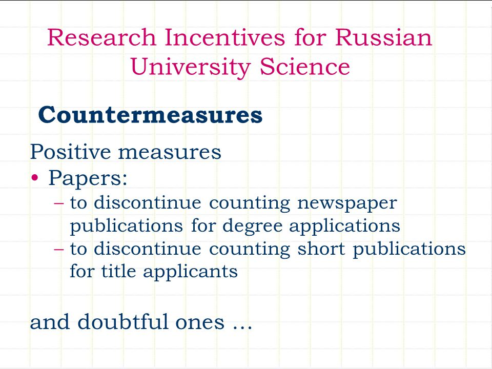Research Incentives for Russian University Science Positive measures Papers: –to discontinue counting newspaper publications for degree applications –