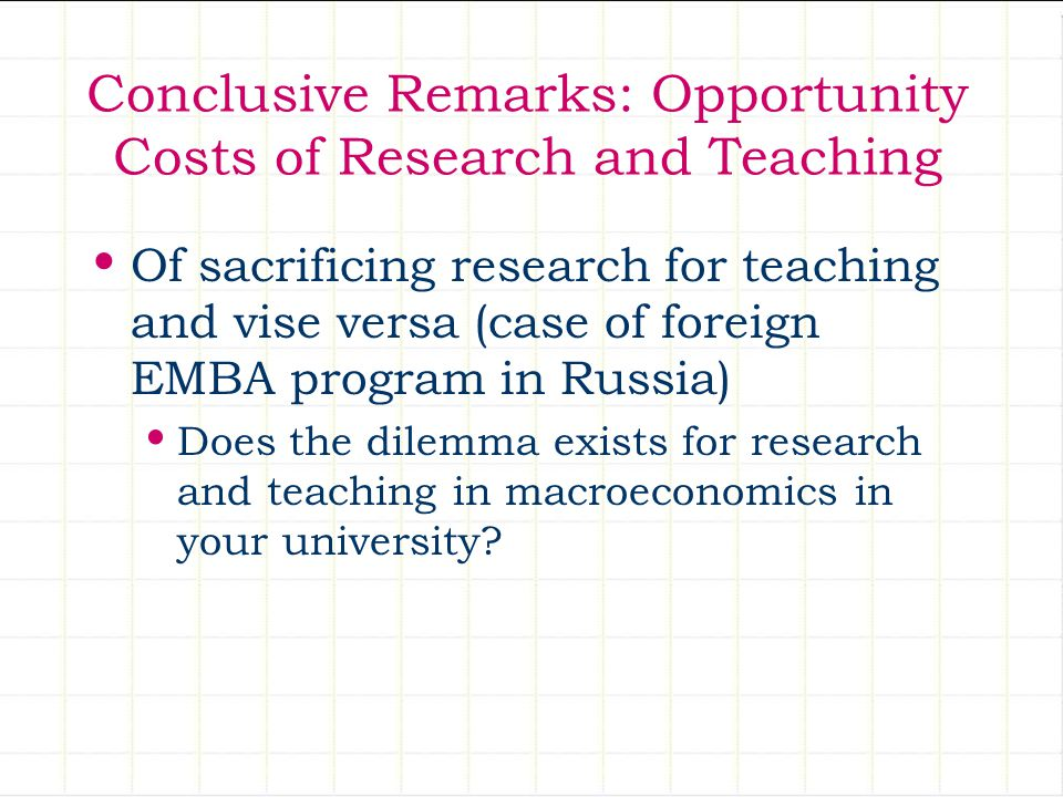 Conclusive Remarks: Opportunity Costs of Research and Teaching Of sacrificing research for teaching and vise versa (case of foreign EMBA program in Ru