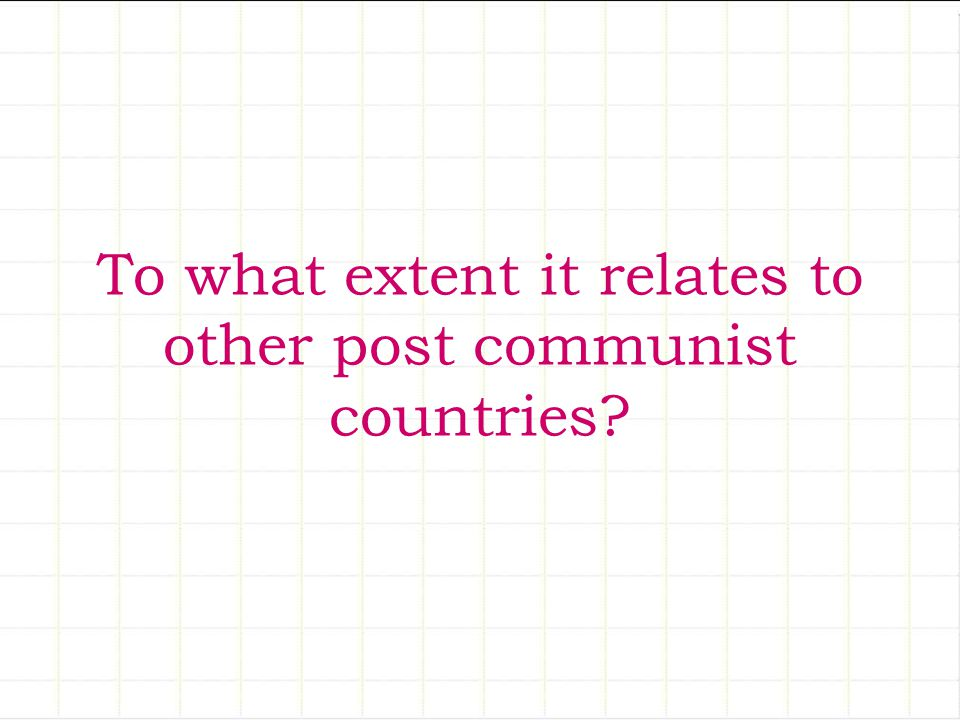 To what extent it relates to other post communist countries?