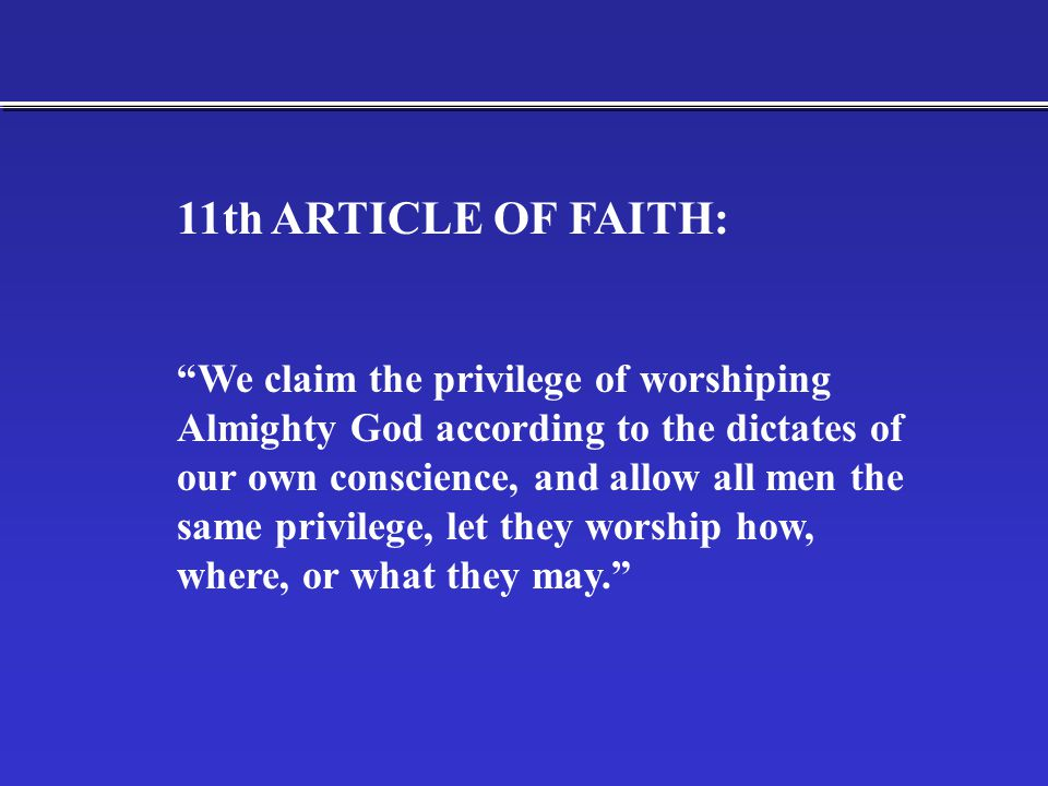 """11th ARTICLE OF FAITH: """"We claim the privilege of worshiping Almighty God according to the dictates of our own conscience, and allow all men the same"""