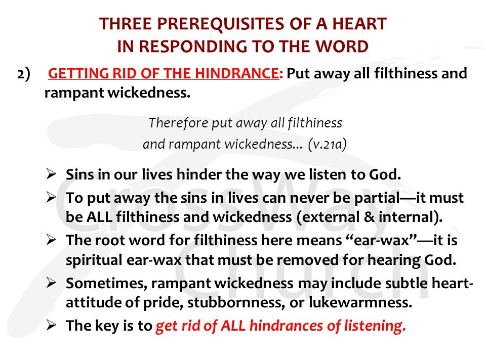 THREE PREREQUISITES OF A HEART IN RESPONDING TO THE WORD 2) GETTING RID OF THE HINDRANCE: Put away all filthiness and rampant wickedness.