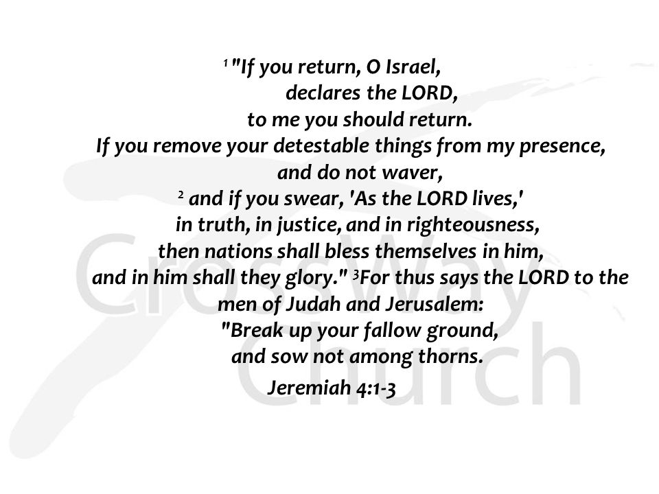 1 If you return, O Israel, declares the LORD, to me you should return.