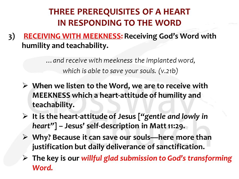 THREE PREREQUISITES OF A HEART IN RESPONDING TO THE WORD 3) RECEIVING WITH MEEKNESS: Receiving God's Word with humility and teachability.