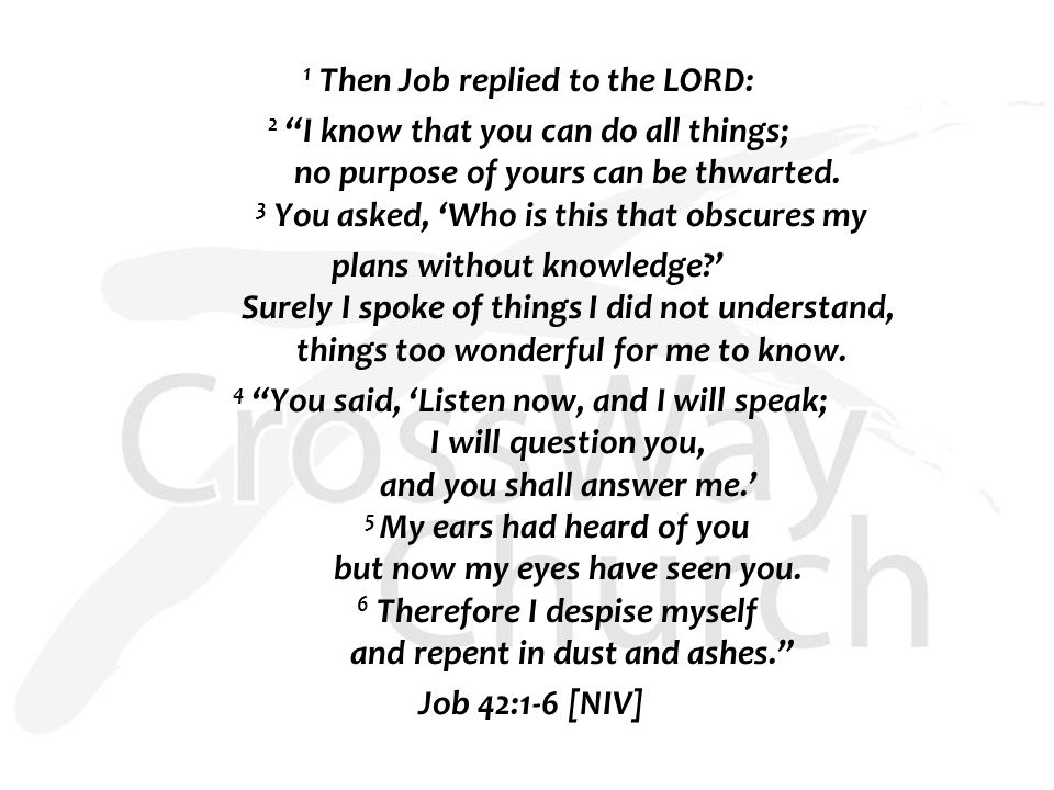 1 Then Job replied to the LORD: 2 I know that you can do all things; no purpose of yours can be thwarted.