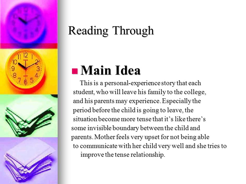Reading Through Main Idea Main Idea This is a personal-experience story that each This is a personal-experience story that each student, who will leave his family to the college, student, who will leave his family to the college, and his parents may experience.