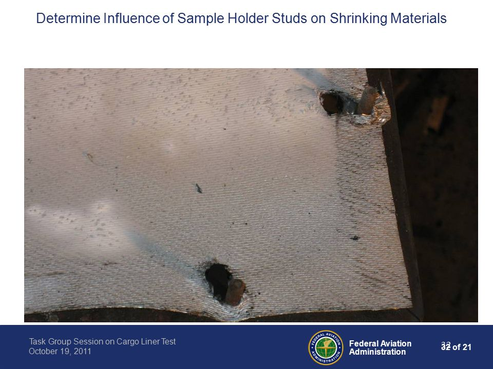 32 of 21 Federal Aviation Administration Task Group Session on Cargo Liner Test October 19, 2011 32 Determine Influence of Sample Holder Studs on Shrinking Materials