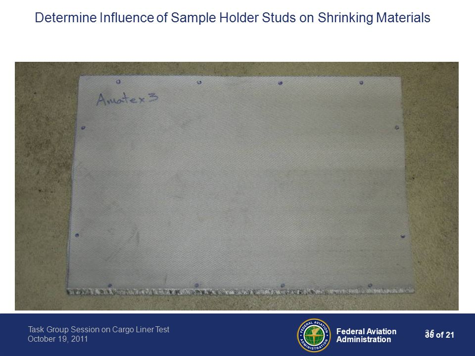 35 of 21 Federal Aviation Administration Task Group Session on Cargo Liner Test October 19, 2011 35 Determine Influence of Sample Holder Studs on Shrinking Materials