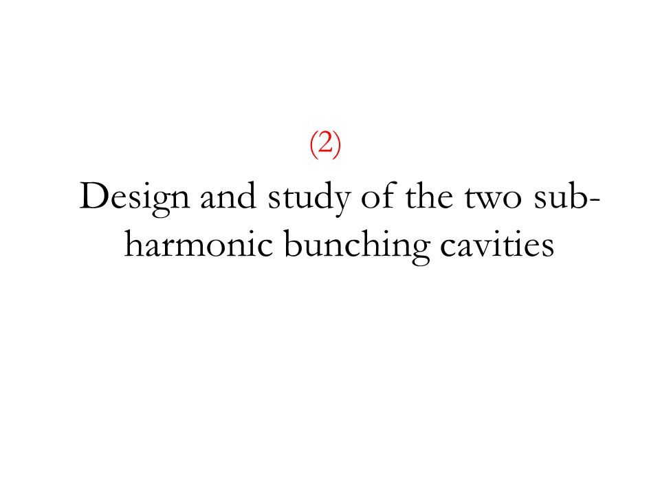 Design and study of the two sub- harmonic bunching cavities (2)