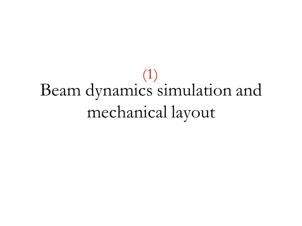 Beam dynamics simulation and mechanical layout (1)
