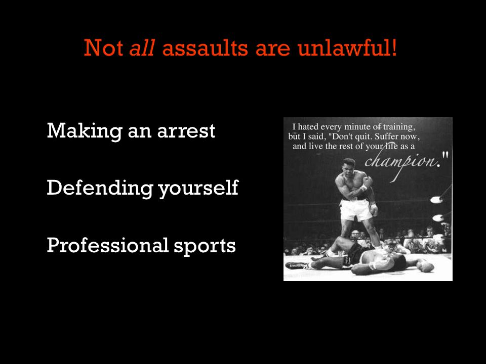 Making an arrest Defending yourself Professional sports