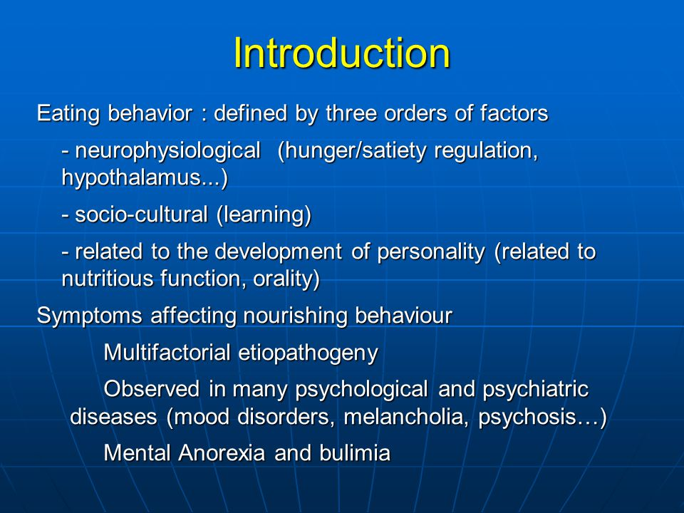 Eating disorders Eating disorders could appear across the entire life Pathologies of links in a psychoanalytic approach Higher frequency : early childhood, teenage, third age, moments of life crisis… Early childhood : precocious anorexia, rumination, pica, psychogenic vomiting Adolescence : - mental anorexia (anorexia (loss of appetite, weight loss under 15%, amenorrhea) - bulimia : with or without vomiting Adult age : the inheritance of previous periods