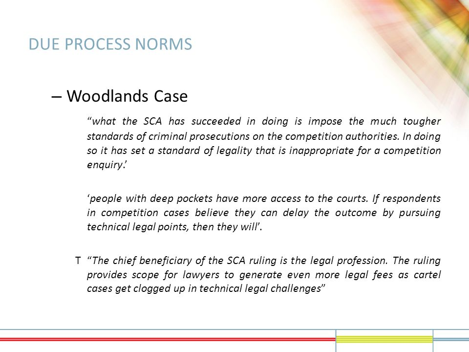 "DUE PROCESS NORMS – Woodlands Case ""what the SCA has succeeded in doing is impose the much tougher standards of criminal prosecutions on the competiti"