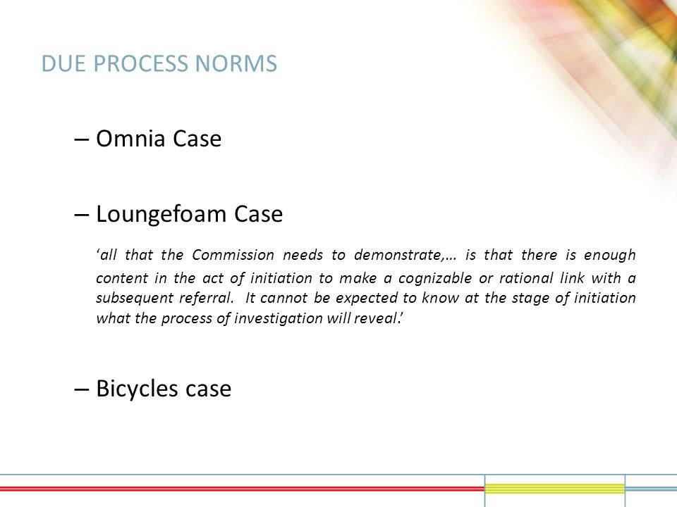 DUE PROCESS NORMS – Omnia Case – Loungefoam Case 'all that the Commission needs to demonstrate,… is that there is enough content in the act of initiat
