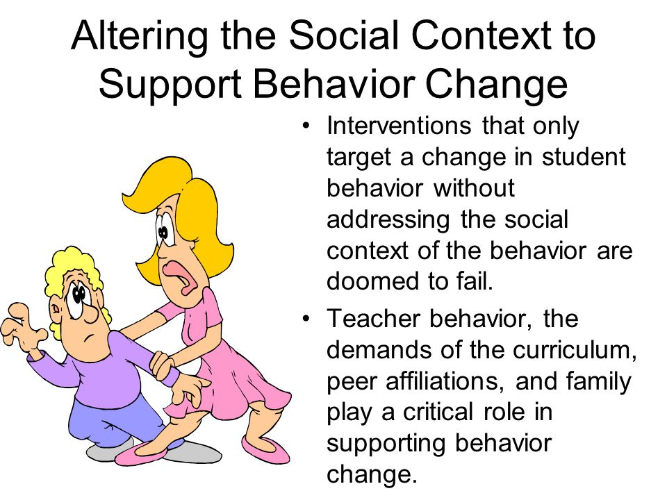 Altering the Social Context to Support Behavior Change Interventions that only target a change in student behavior without addressing the social context of the behavior are doomed to fail.