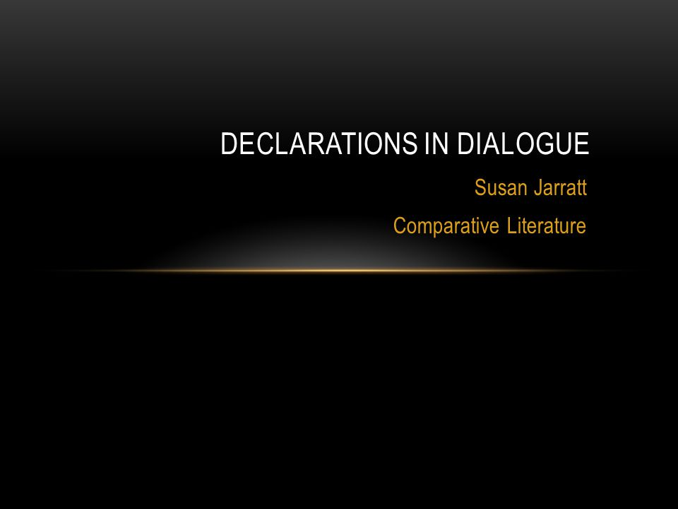 Susan Jarratt Comparative Literature DECLARATIONS IN DIALOGUE