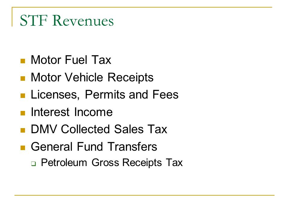 STF Revenues Motor Fuel Tax Motor Vehicle Receipts Licenses, Permits and Fees Interest Income DMV Collected Sales Tax General Fund Transfers  Petroleum Gross Receipts Tax