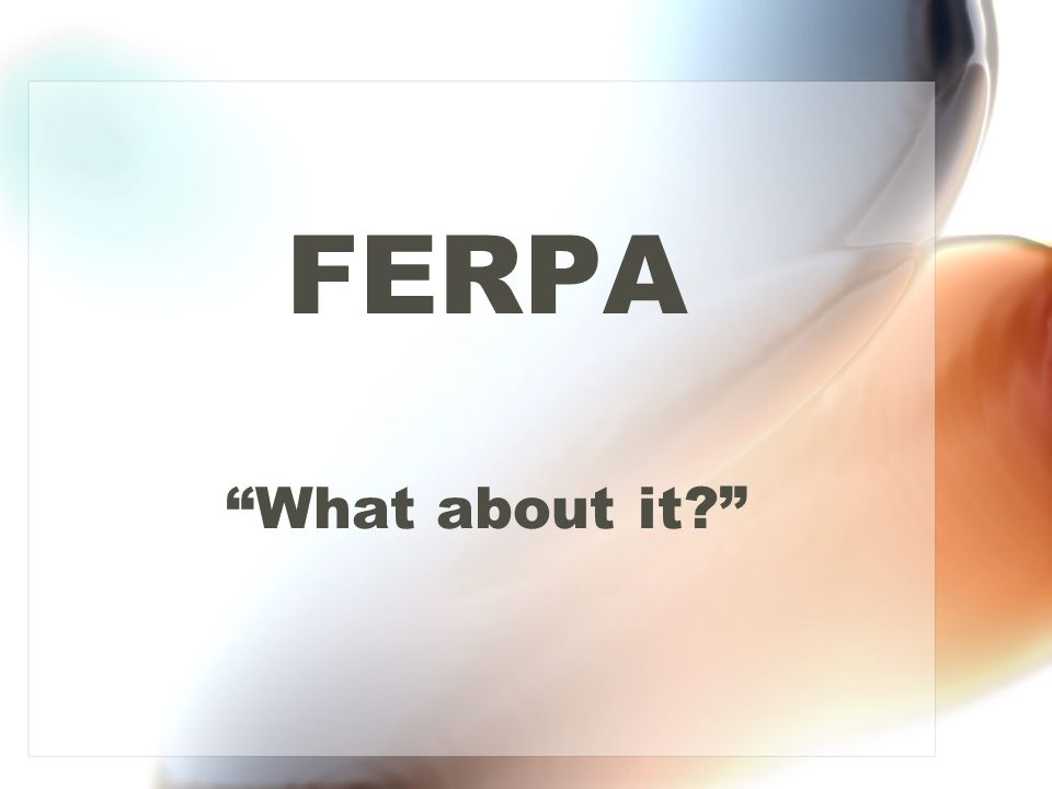 "FERPA ""What about it?"""