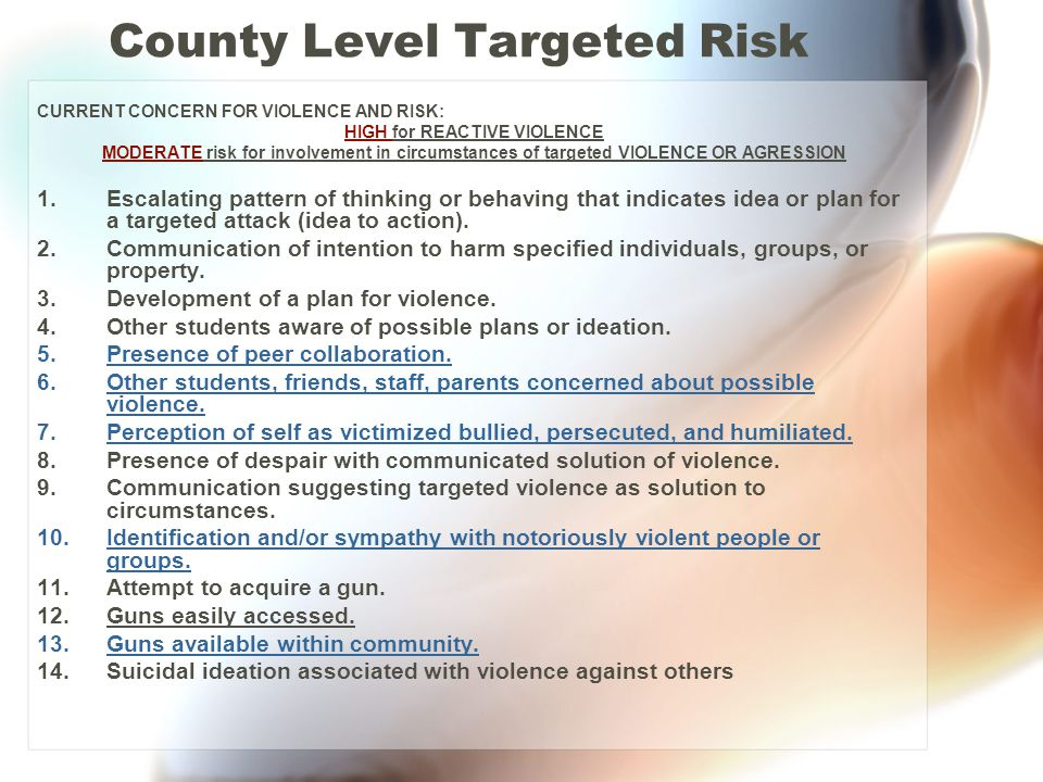 County Level Targeted Risk CURRENT CONCERN FOR VIOLENCE AND RISK: HIGH for REACTIVE VIOLENCE MODERATE risk for involvement in circumstances of targete