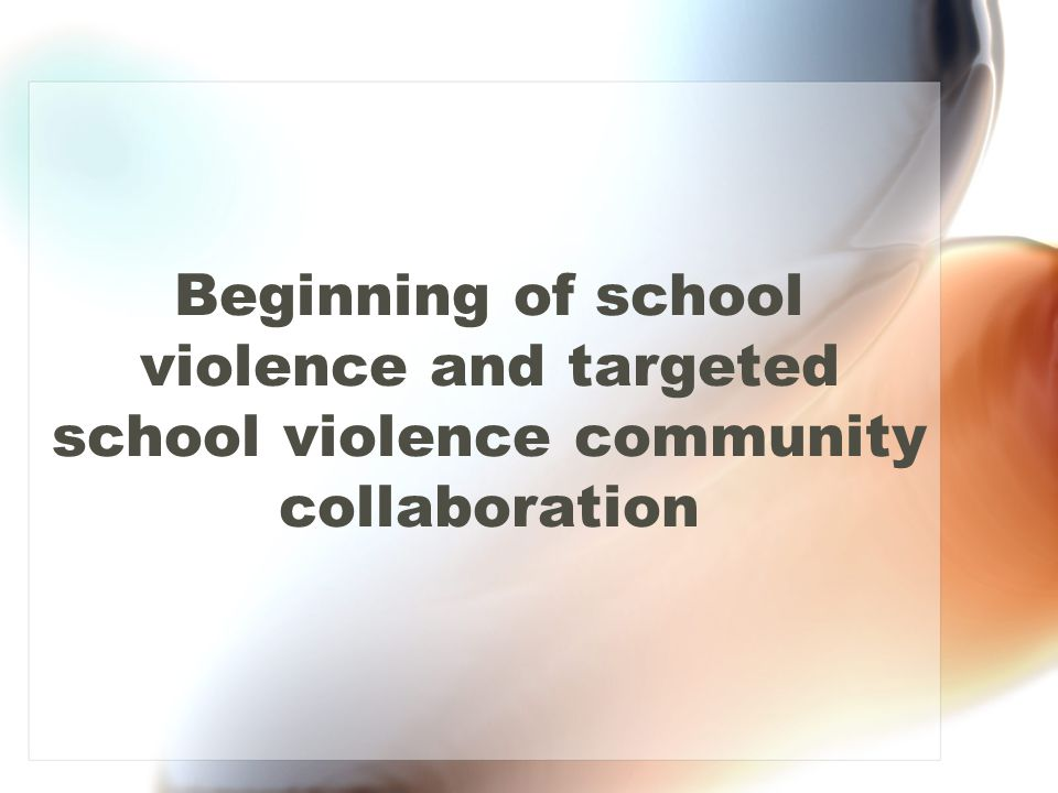 Beginning of school violence and targeted school violence community collaboration