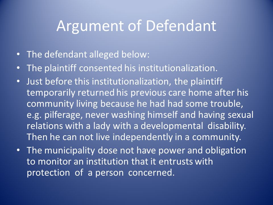 Argument of Defendant The defendant alleged below: The plaintiff consented his institutionalization.
