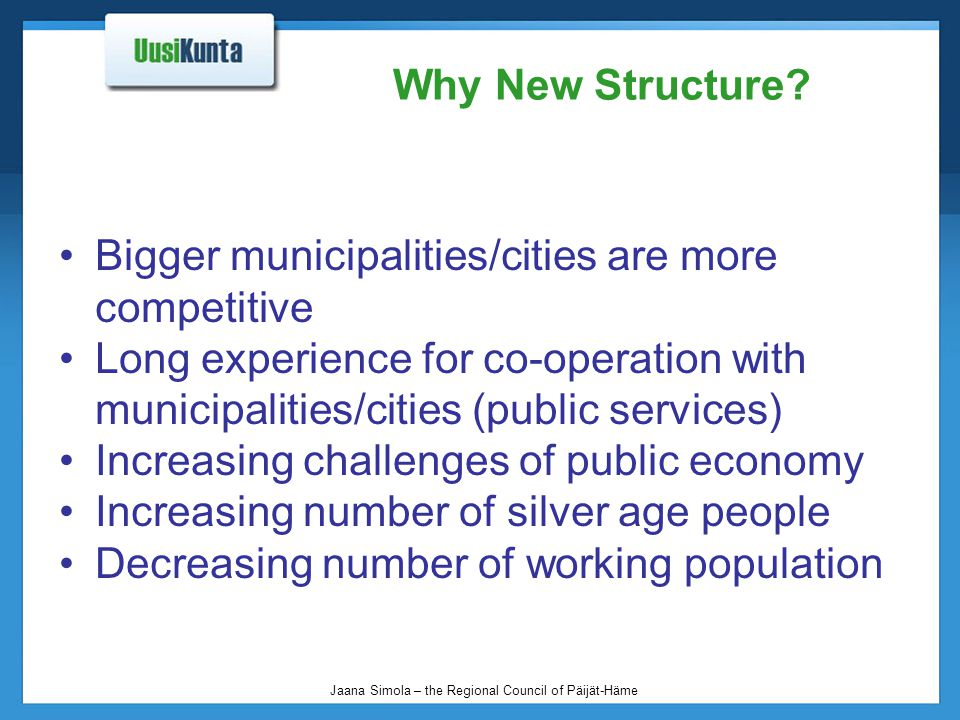 Why New Structure? Bigger municipalities/cities are more competitive Long experience for co-operation with municipalities/cities (public services) Inc