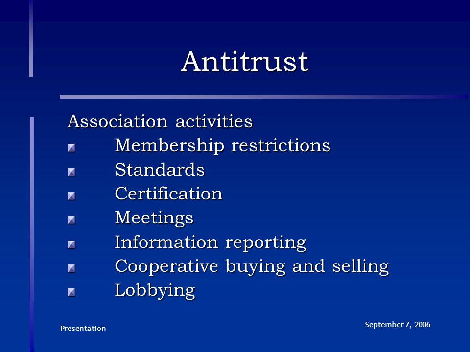 Presentation September 7, 2006 Antitrust Association activities Membership restrictions StandardsCertificationMeetings Information reporting Cooperati